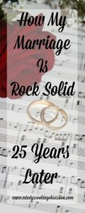 How My Marriage Is Rock Solid 25 Years Later explains how I have been married for 25 years. Tips for men and women to experience a long and happy marriage.